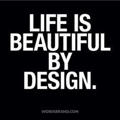 """""""Life Is Beautiful By Design"""" #inspiration #quote #design #helvetica #life"""