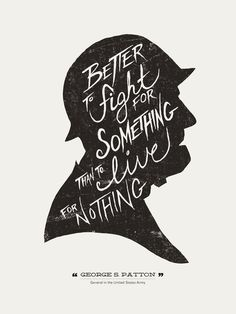 Better to fight for something than to live for nothing. – George S. Patton #illustration