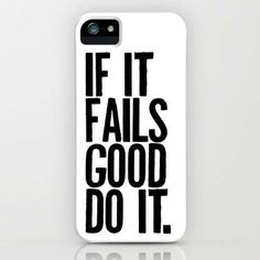 """IF IT FAILS GOOD DO IT"" iPhone Case #inspiration #white #quote #black #iphone #case"