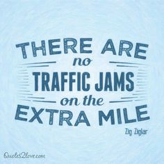 There are no traffic jams on the extra mile. #ziglar #zig #motivational #quotes
