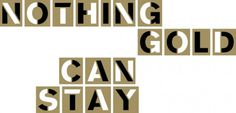 "Robert Frost, ""Nothing Gold Can Stay"" #lettering #gold #typography"