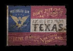 Waterloo Gin - Jon Contino, Alphastructaesthetitologist #flag #design #texas #america #typography