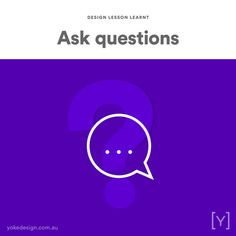 7. ASK QUESTIONS