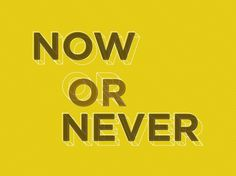 The Phraseology Project - Now or Never #inspiration #lettering #letters #yellow #design #typography
