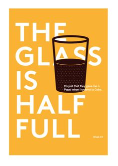 The glass is half full #demotivational #orange #poster #typography