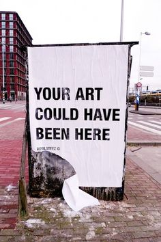 All sizes | YOUR ART COULD HAVE BEEN HERE | Flickr - Photo Sharing! #street #simple #art #poster #minimalist