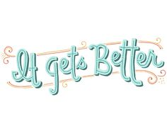 ItGetsBetter 02.jpg #sign #lettering #better