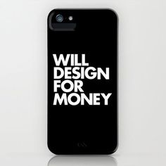 """WILL DESIGN FOR MONEY"" Black iPhone Case #design #black"