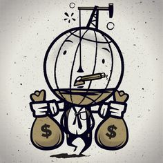 Gone to the well one too many times #greed #globe #mascot #business #earth #money #oil