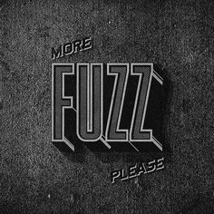 All sizes | more FUZZ please | Flickr - Photo Sharing! #design #black #typography