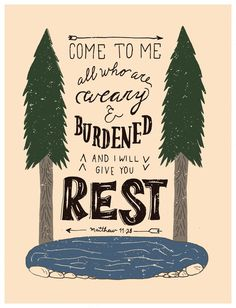 """Come to me all who are weary & burdened and i will give you rest"" #lettering #weary #pond #burdened #type #trees #typography"