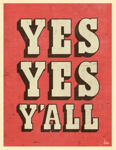 Typeverything.com Yes Yes Y'All by L.e.e. - Typeverything #yall #yes #poster