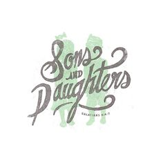 Sons and daughters #type #lettering #screenprint #handdrawn