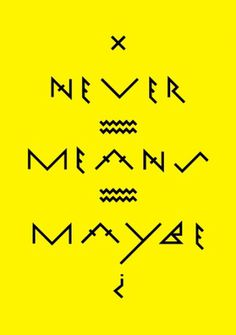 jiraffe: Never Means Maybe #wsa #hyroglyphics #means #design #maybe #poster #graphics #never #typography