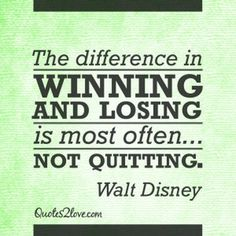 The difference in winning and losing is most often… not quitting. Walt Disney #motivation #success #quotes