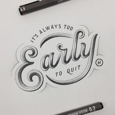 It's always to early to quit #typography #hand lettering #hand draw #sketch