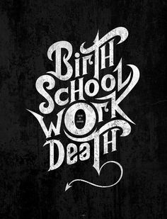 Birth School Work Death #inspiration #white #black #poster #and #typography