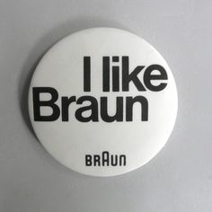 Braun electrical - Merchandising - I like Braun badge #merchandising #braun #badge #typography