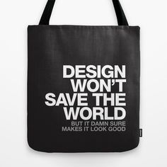 DESIGN WON'T SAVE THE WORLD Tote Bag #quote #design #inspiration #typography