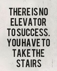 There is no elevator to success. You have to take the stairs #quote #inspiration #typography