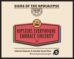 Signs of the Apocalypse: Hipsters Everywhere Embrace Sincerity #tech #hipster #browser #ie10