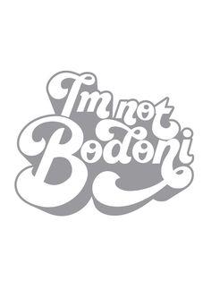 I'm not Bodoni #type #design #bodoni #lettering