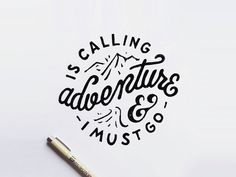 Adventure is calling, and I must go #typography #hand lettering #script