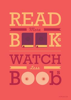 Read more books, watch less boobs.nI know your teachers would never say this in your classroom. #advice #hypr #books #boobs #poster #typography