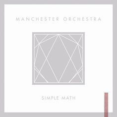 DOWNLOAD SIMPLE MATH | Manchester Orchestra Official Site #album #orchestra #manchester #cover #art #music