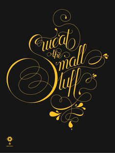 alonzo felix: sweat the small stuff poster #lettering #script #small #stuff #the #sweat #alonzo #felix #typography