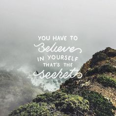 You Have To Believe In Yourself That's The Secret…