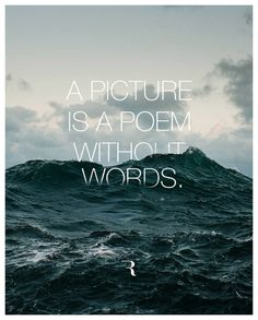 A picture is a poem without words.