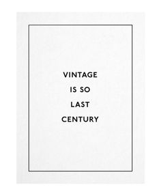 vintage is so last century #white #design #black #leriquiqui #vintage #poster #and #fashion #type #art #trend #typography