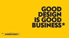 Good design is Good Business. And business is Good