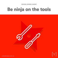 8. BE NINJA ON THE TOOLS