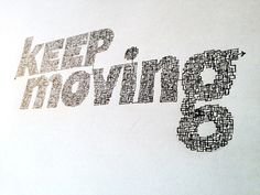 keep movingHandwritten typography 11.18.13 photohttp://accidental typographer.tumblr.com/ #type