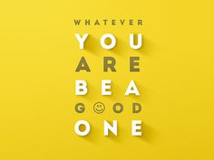 Whatever You Are Be A Good One #inspiration #type #quote