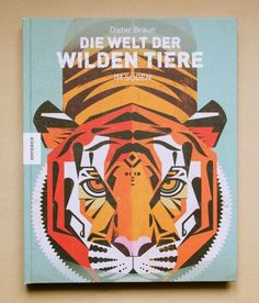 Fine Fine Books: Dieter Braun: Die Welt der wilden Tiere #cover #tiger #illustration