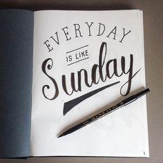 Like Mr Morrissey said: Everyday is like sunday.