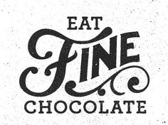 will do.letteraddict:visualgraphic:Eat Fine Chocolateoh, muh. GUHHHH #chocolate #typography