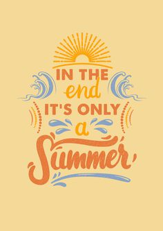 IT'S ONLY A SUMMER #lettering #poster #typography