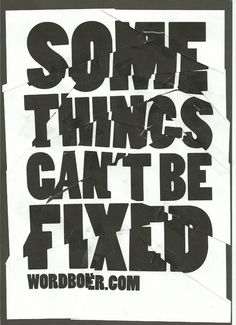 wordboner:Some Things Can't be Fixed #folded #deconstructed #typography