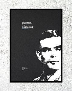 "Print: Alan Turing: ""Sometimes it is the people no one imagines anything of who do the things no one can imagine."" #quote #print #design #screenprint #kickstarter"