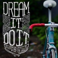 Dream it / Do it by Scott Biersack #bicycle #tipografia #bike #typography