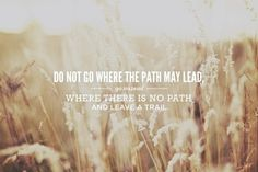 Laurice Solomon — Do not go where the path may lead, go instead... #photography #typography