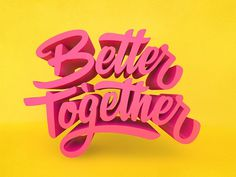Better Together By Mike Greenwell #lettering #cinema4d #c4d #type #3d #typography
