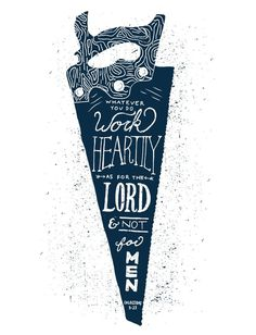 4/52: Colossians 3:23nFull size  Buy here #typography #saw #blue #heartily #verse