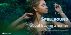 Are you spellbound about buying a home?