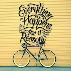 Everything happens for a reason by Scott Biersack #bicycle #quote #bike #typography