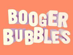 Booger Bubbles #type